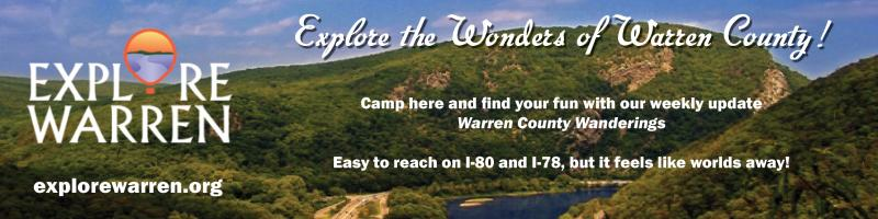 Camp here and find your fun with our weekly update Warren County Wanderings Easy to reach on I-80 and I-78, but it feels like worlds away!